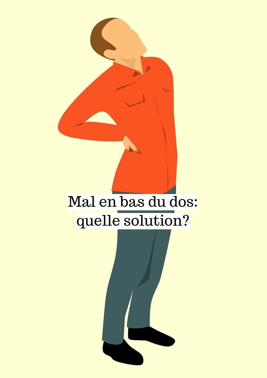 Mal en bas du dos: quelle solution?